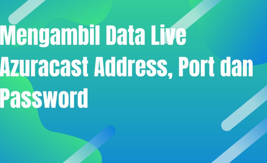 Mengambil Data Live Azuracast Address, Port dan Password